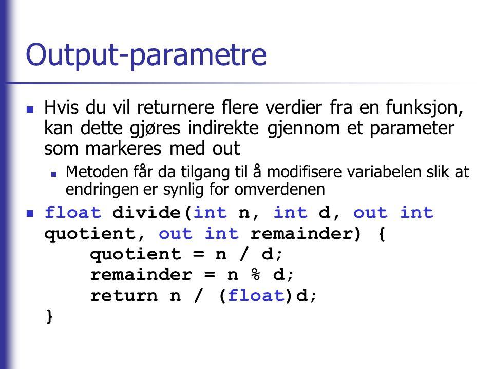 Output-parametre Hvis du vil returnere flere verdier fra en funksjon, kan dette gjøres indirekte gjennom et parameter som markeres med out Metoden får