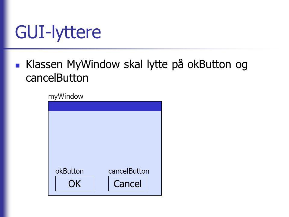 GUI-lyttere i Java public class MyWindow implements ActionListener { private JButton okButton; private JButton cancelButton;...