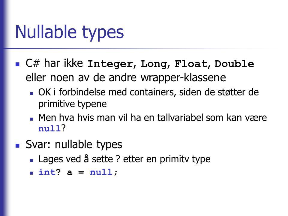Nullable types C# har ikke Integer, Long, Float, Double eller noen av de andre wrapper-klassene OK i forbindelse med containers, siden de støtter de p