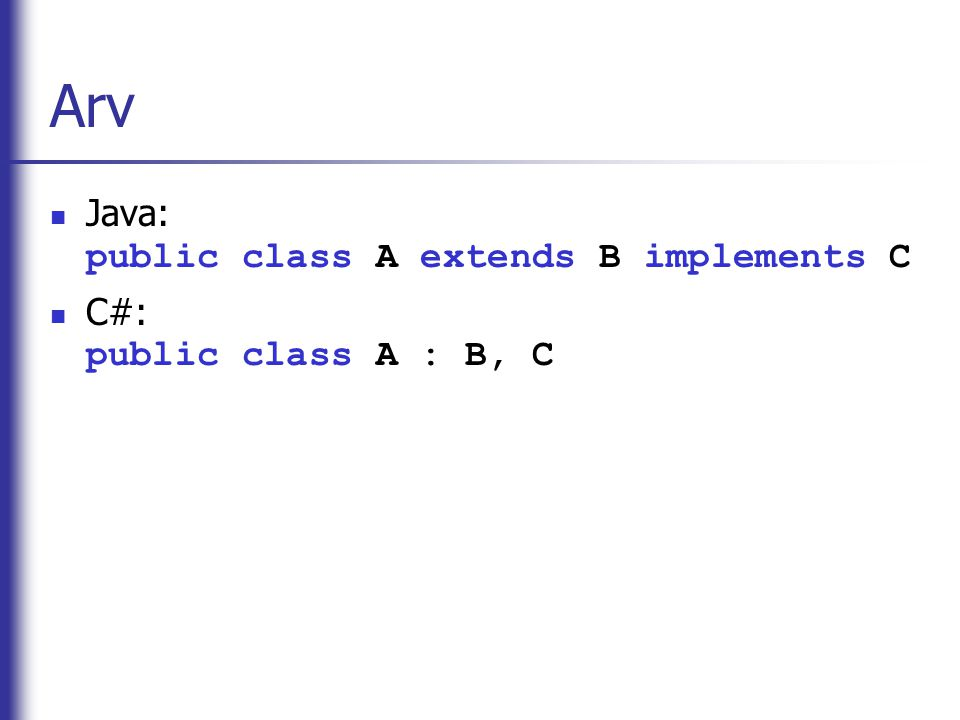 Arv Java: public class A extends B implements C C#: public class A : B, C
