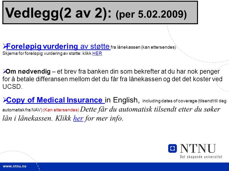20 Vedlegg(2 av 2): (per 5.02.2009)  Foreløpig vurdering av støtte fra lånekassen (kan ettersendes) Skjema for foreløpig vurdering av støtte: klikk H