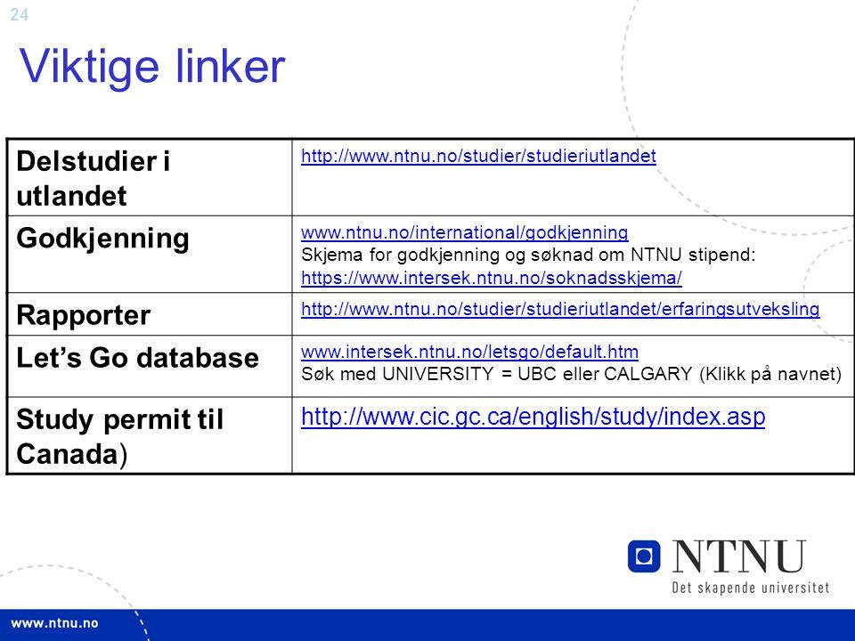 24 Viktige linker Delstudier i utlandet http://www.ntnu.no/studier/studieriutlandet Godkjenning www.ntnu.no/international/godkjenning www.ntnu.no/inte