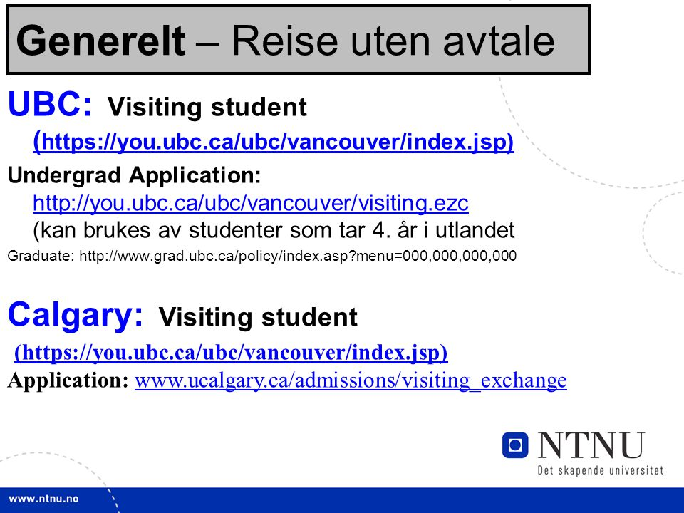 5 Sjekklisten: Før opptak: UBC: Visiting student ( https://you.ubc.ca/ubc/vancouver/index.jsp) ( https://you.ubc.ca/ubc/vancouver/index.jsp) Undergrad