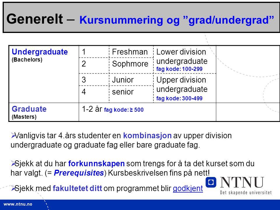 9 Undergraduate (Bachelors) 1FreshmanLower division undergraduate fag kode: 100-299 2Sophmore 3JuniorUpper division undergraduate fag kode: 300-499 4s