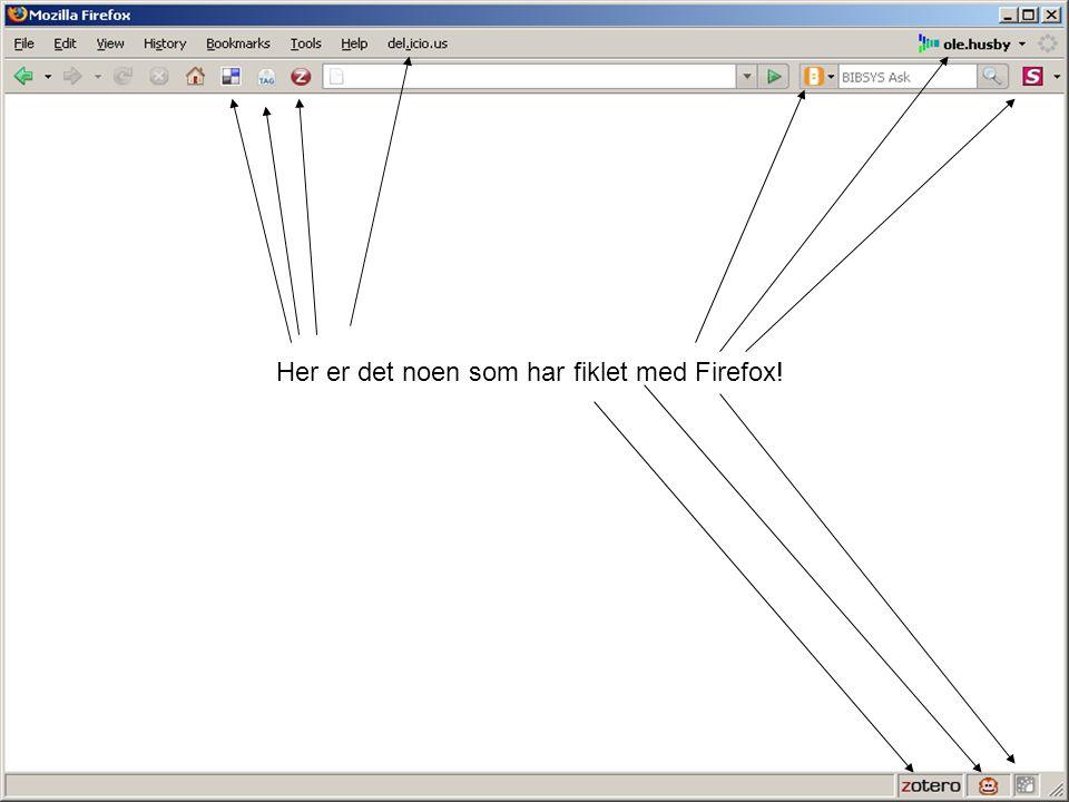 Her er det noen som har fiklet med Firefox!