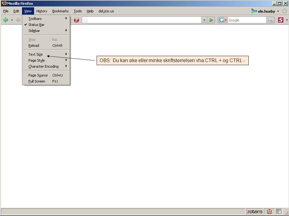 OBS: Du kan øke eller minke skriftstørrelsen vha CTRL + og CTRL -