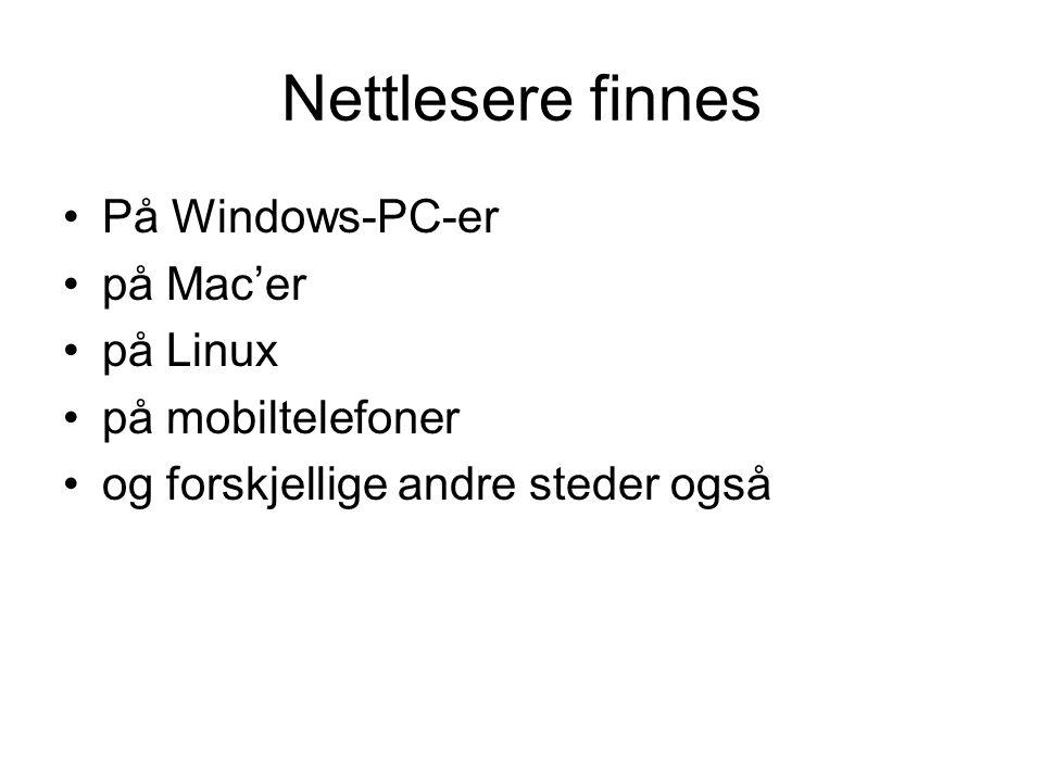 Nettlesere finnes På Windows-PC-er på Mac'er på Linux på mobiltelefoner og forskjellige andre steder også