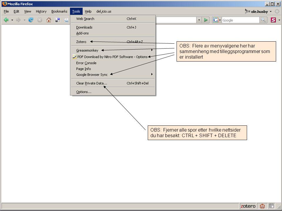 OBS: Flere av menyvalgene her har sammenheng med tilleggsprogrammer som er installert OBS: Fjerner alle spor etter hvilke nettsider du har besøkt: CTRL + SHIFT + DELETE