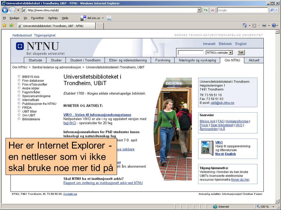 Her er Internet Explorer - en nettleser som vi ikke skal bruke noe mer tid på