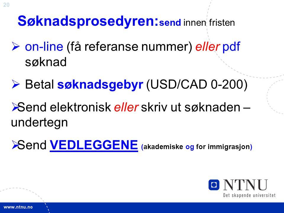 20 Søknadsprosedyren: send innen fristen  on-line (få referanse nummer) eller pdf søknad  Betal søknadsgebyr (USD/CAD 0-200)  Send elektronisk elle