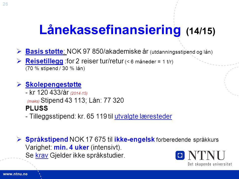 26 Lånekassefinansiering (14/15)  Basis støtte: NOK 97 850/akademiske år (utdanningsstipend og lån)  Reisetillegg :for 2 reiser tur/retur (< 6 måned
