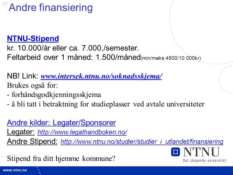 27 Andre finansiering NTNU-Stipend NTNU-Stipend kr. 10.000/år eller ca. 7.000,/semester. Feltarbeid over 1 måned: 1.500/måned (min/maks:4500/10 000kr)