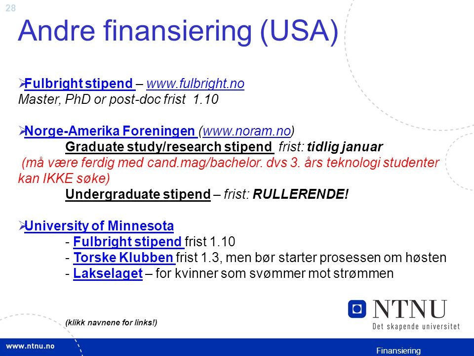 28 Andre finansiering (USA)  Fulbright stipend – www.fulbright.no Master, PhD or post-doc frist 1.10 Fulbright stipend www.fulbright.no  Norge-Ameri