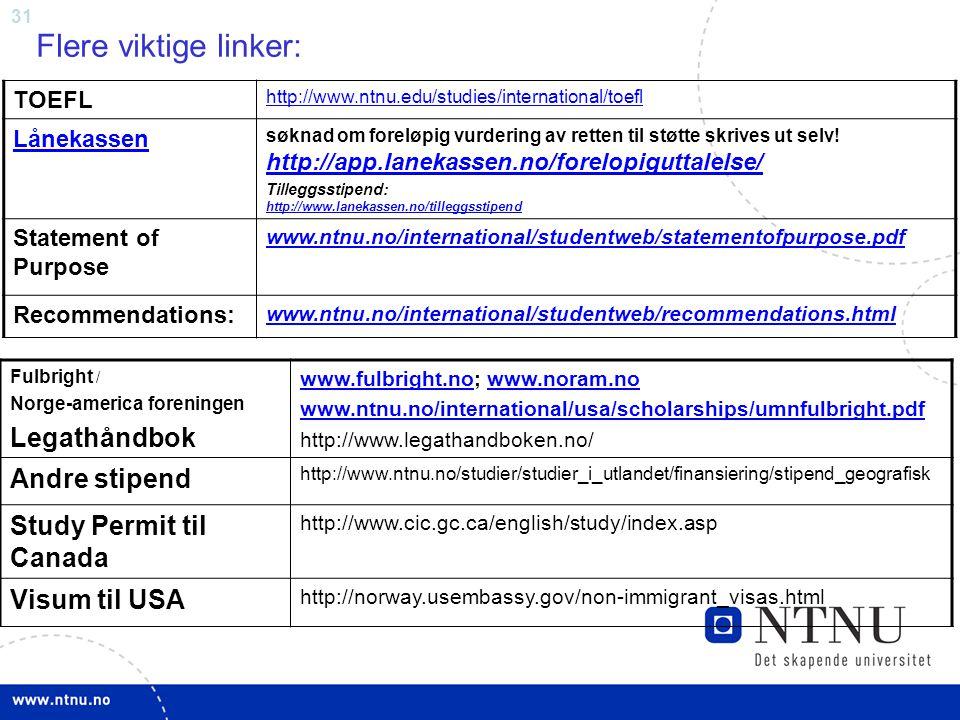 31 Flere viktige linker: Fulbright / Norge-america foreningen Legathåndbok www.fulbright.nowww.fulbright.no; www.noram.nowww.noram.no www.ntnu.no/inte