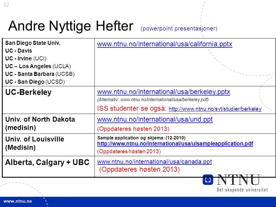 32 Andre Nyttige Hefter (powerpoint presentasjoner) San Diego State Univ. UC - Davis UC - Irvine (UCI) UC – Los Angeles (UCLA) UC - Santa Barbara (UCS