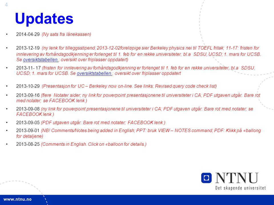 4 Updates 2014-04-29 (Ny sats fra lånekassen) 2013-12-19 (ny lenk for tilleggsstipend; 2013-12-02foreløpige sier Berkeley physics nei til TOEFL fritak