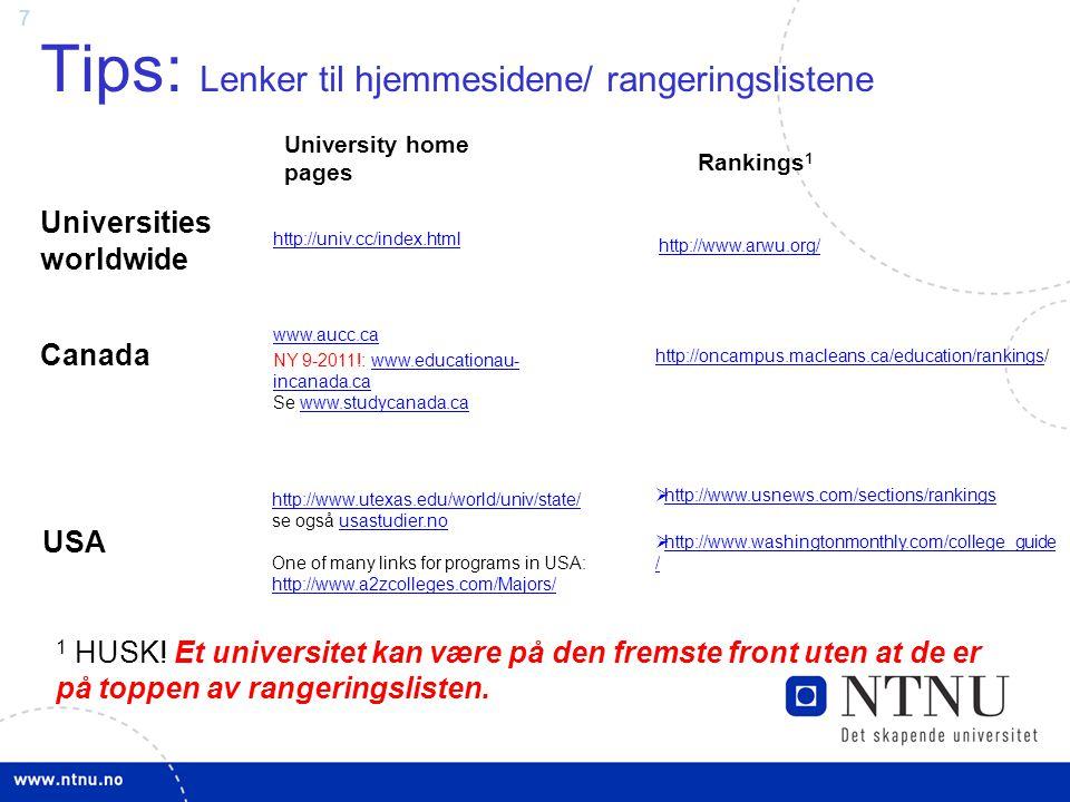 7 Tips: Lenker til hjemmesidene/ rangeringslistene 1 HUSK! Et universitet kan være på den fremste front uten at de er på toppen av rangeringslisten. U