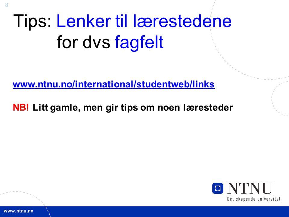 19 http://www.ntnu.no/studier/studier_i_utlandet Hvordan søker jeg til universitet i utlandet.