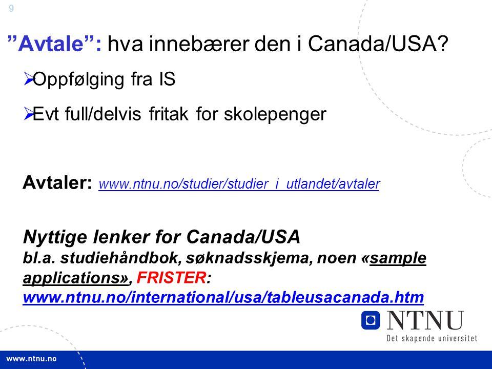 """9 """"Avtale"""": hva innebærer den i Canada/USA?  Oppfølging fra IS  Evt full/delvis fritak for skolepenger Avtaler: www.ntnu.no/studier/studier_i_utland"""