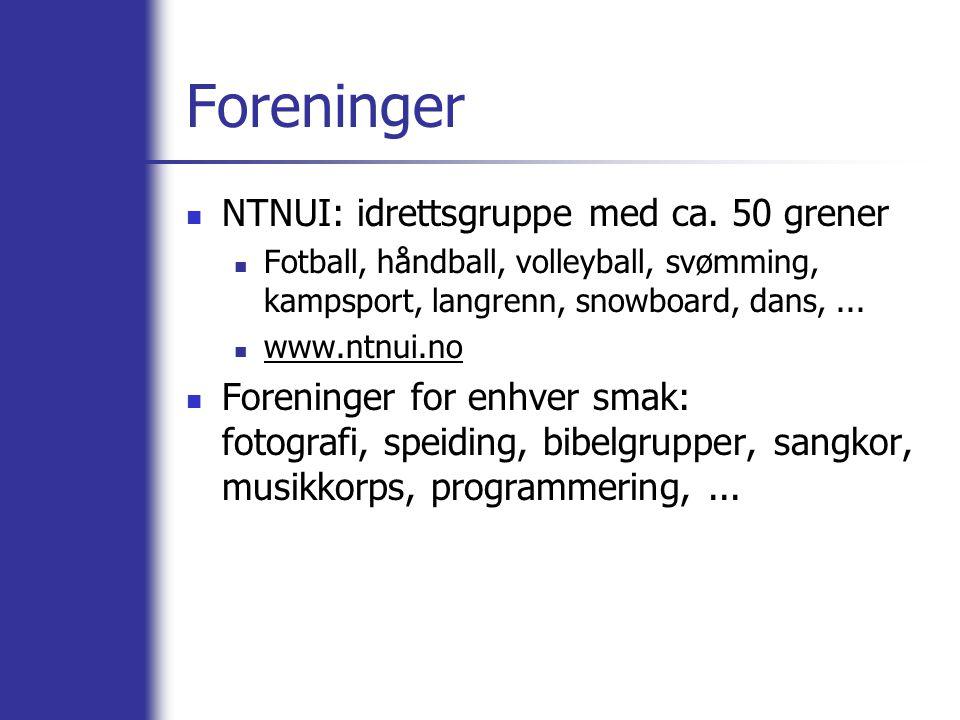Foreninger NTNUI: idrettsgruppe med ca. 50 grener Fotball, håndball, volleyball, svømming, kampsport, langrenn, snowboard, dans,... www.ntnui.no Foren