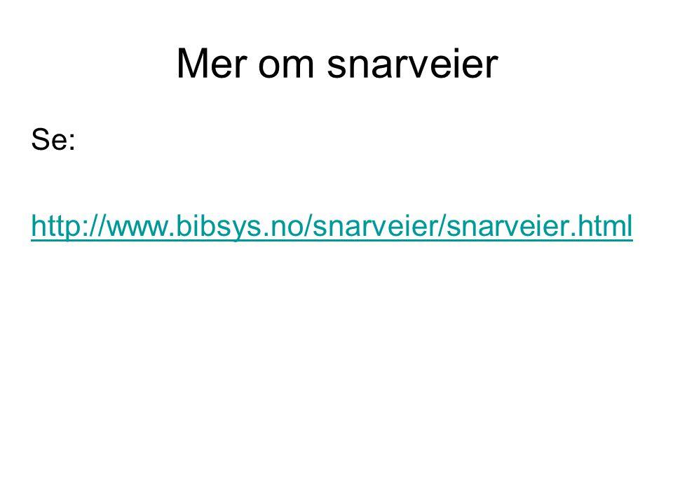 Mer om snarveier Se: http://www.bibsys.no/snarveier/snarveier.html