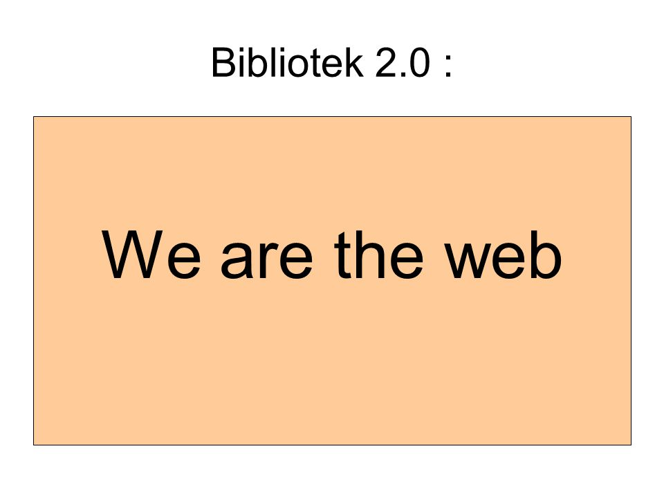 Bibliotek 2.0 : We are the web