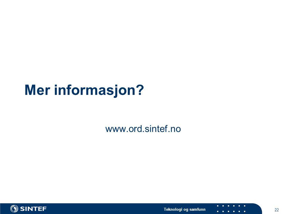 Teknologi og samfunn 22 Mer informasjon? www.ord.sintef.no