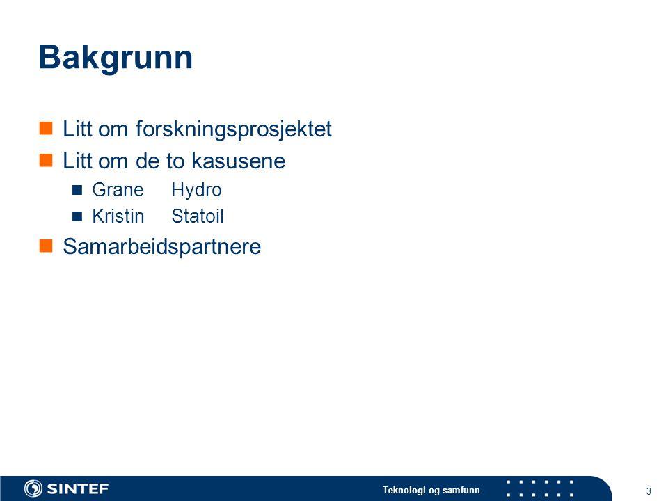 Teknologi og samfunn 3 Bakgrunn Litt om forskningsprosjektet Litt om de to kasusene GraneHydro KristinStatoil Samarbeidspartnere