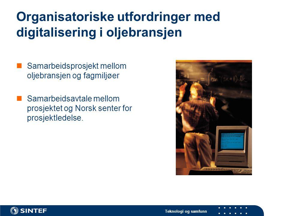 Teknologi og samfunn Organisatoriske utfordringer med digitalisering i oljebransjen Samarbeidsprosjekt mellom oljebransjen og fagmiljøer Samarbeidsavtale mellom prosjektet og Norsk senter for prosjektledelse.