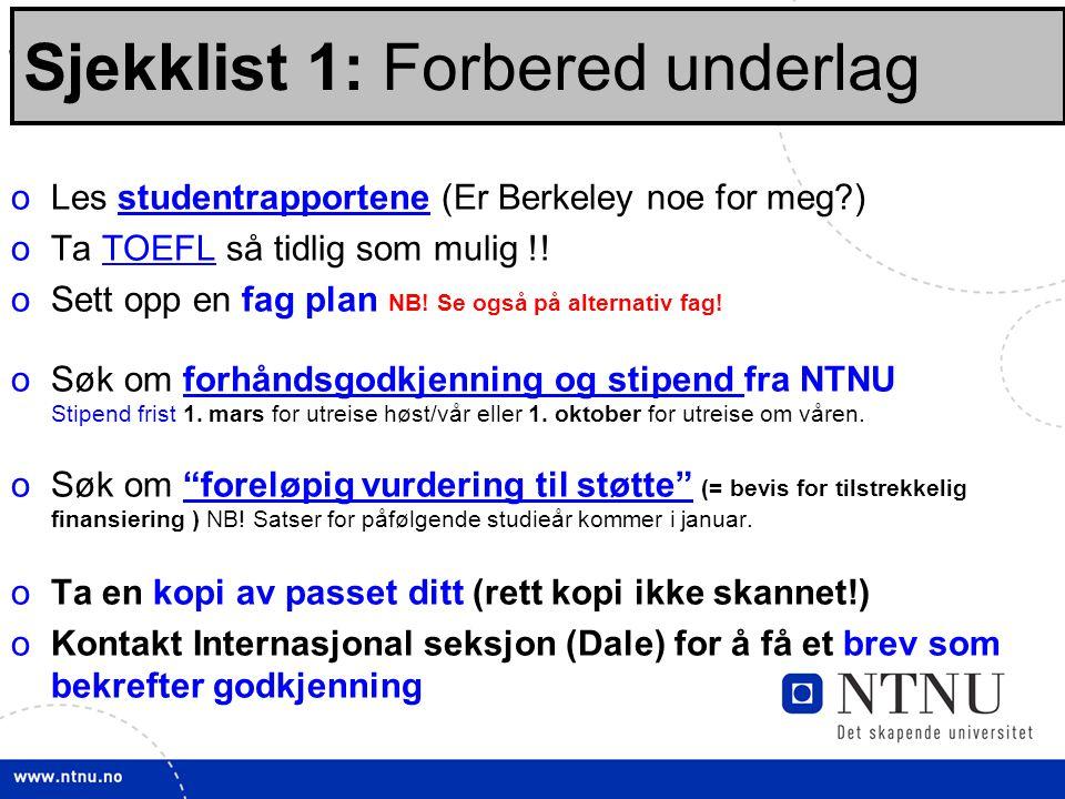 22 Sjekklisten: Før opptak: oLes studentrapportene (Er Berkeley noe for meg )studentrapportene oTa TOEFL så tidlig som mulig !!TOEFL oSett opp en fag plan NB.