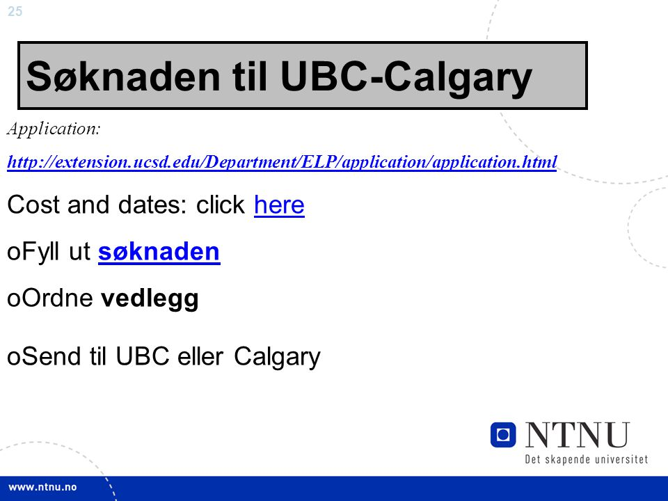 25 Søknaden til UBC-Calgary Application: http://extension.ucsd.edu/Department/ELP/application/application.html Cost and dates: click herehere oFyll ut