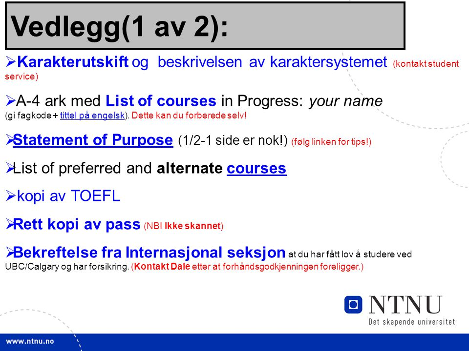 26 Vedlegg(1 av 2):  Karakterutskift og beskrivelsen av karaktersystemet (kontakt student service)  A-4 ark med List of courses in Progress: your na