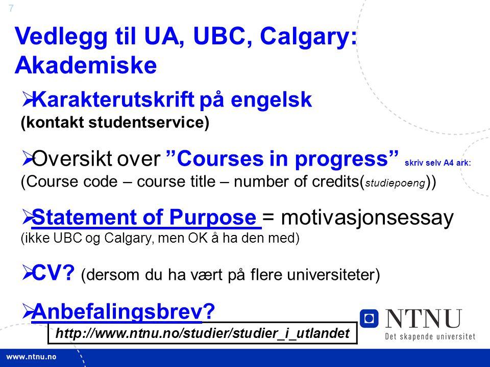 28 Hoved finansiering Lånekassen Lånekassen (se www.lanekassen.no og klikk på Studie i utlandet)www.lanekassen.no  Basis støtte (lån + stipend som i Norge) (kr.