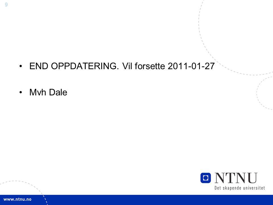 9 END OPPDATERING. Vil forsette 2011-01-27 Mvh Dale