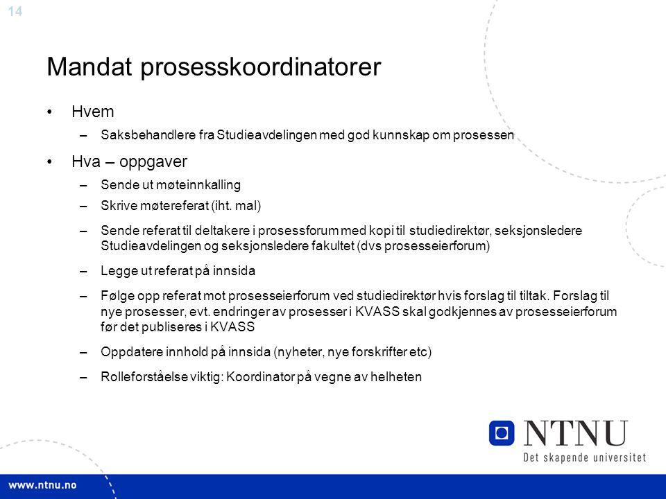 14 Mandat prosesskoordinatorer Hvem –Saksbehandlere fra Studieavdelingen med god kunnskap om prosessen Hva – oppgaver –Sende ut møteinnkalling –Skrive