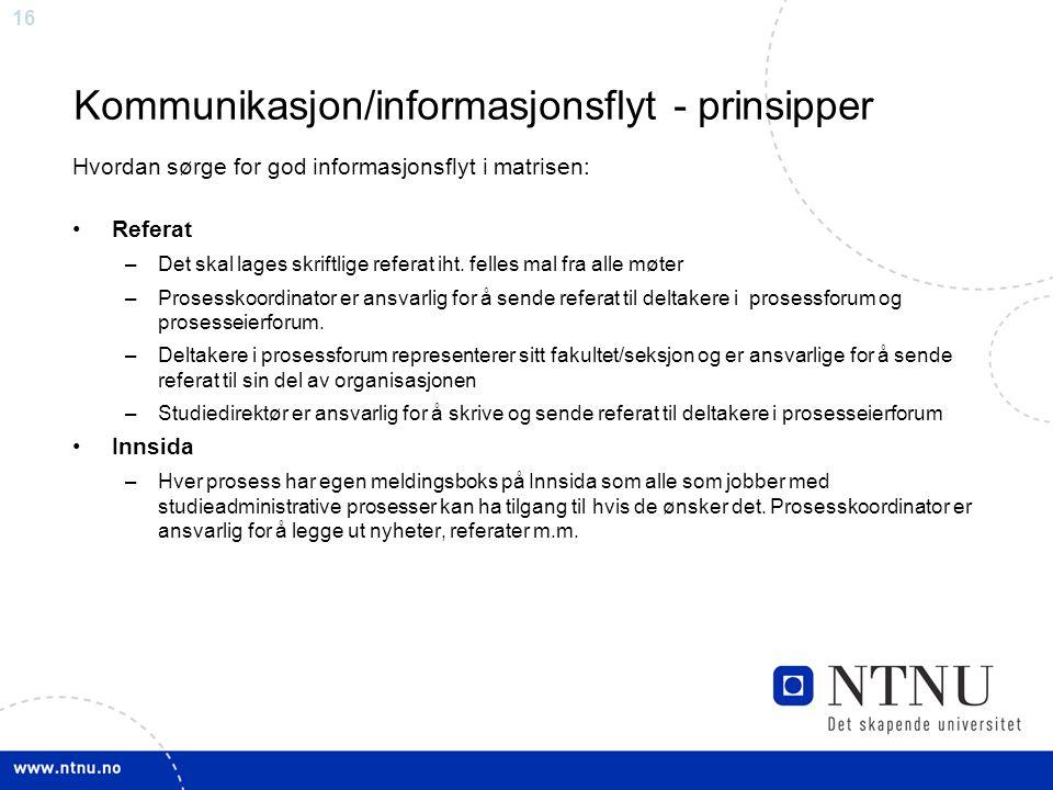 16 Kommunikasjon/informasjonsflyt - prinsipper Hvordan sørge for god informasjonsflyt i matrisen: Referat –Det skal lages skriftlige referat iht. fell