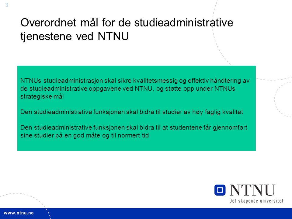 3 NTNUs studieadministrasjon skal sikre kvalitetsmessig og effektiv håndtering av de studieadministrative oppgavene ved NTNU, og støtte opp under NTNU