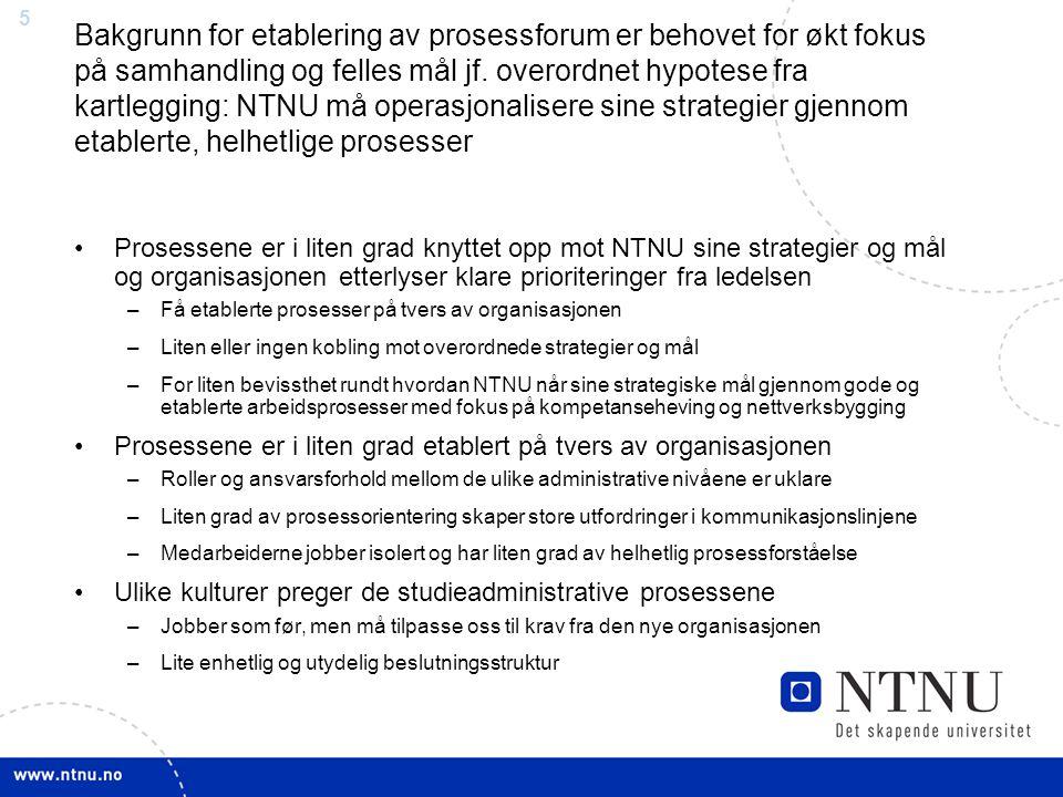 5 Bakgrunn for etablering av prosessforum er behovet for økt fokus på samhandling og felles mål jf. overordnet hypotese fra kartlegging: NTNU må opera