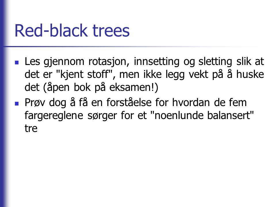 Red-black trees Les gjennom rotasjon, innsetting og sletting slik at det er