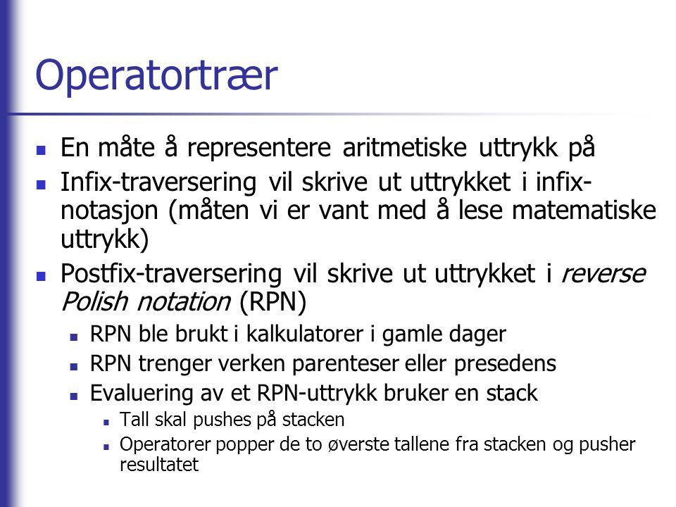 Operatortrær En måte å representere aritmetiske uttrykk på Infix-traversering vil skrive ut uttrykket i infix- notasjon (måten vi er vant med å lese m