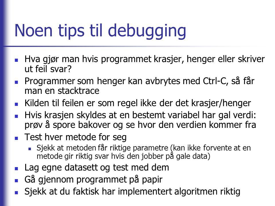 Noen tips til debugging Hva gjør man hvis programmet krasjer, henger eller skriver ut feil svar? Programmer som henger kan avbrytes med Ctrl-C, så får