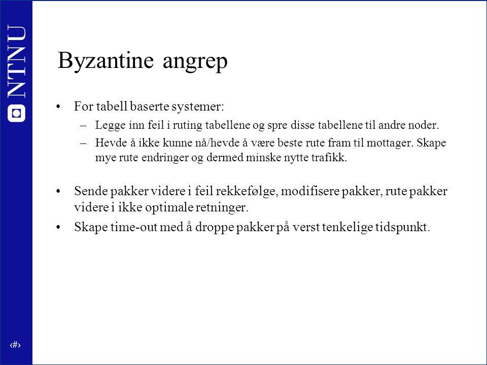 6 Byzantine angrep For tabell baserte systemer: –Legge inn feil i ruting tabellene og spre disse tabellene til andre noder.