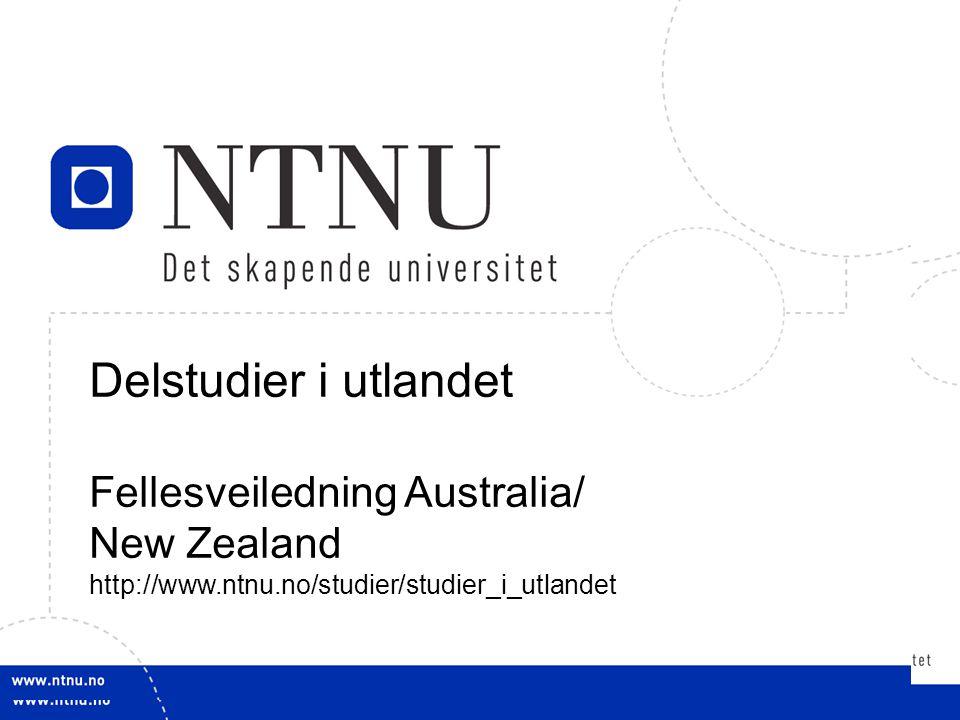 1 Delstudier i utlandet Fellesveiledning Australia/ New Zealand http://www.ntnu.no/studier/studier_i_utlandet