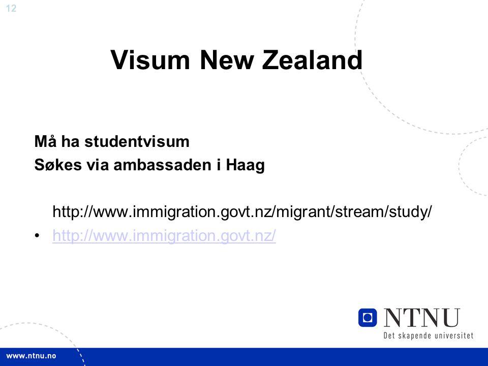 12 Visum New Zealand Må ha studentvisum Søkes via ambassaden i Haag http://www.immigration.govt.nz/migrant/stream/study/ http://www.immigration.govt.n