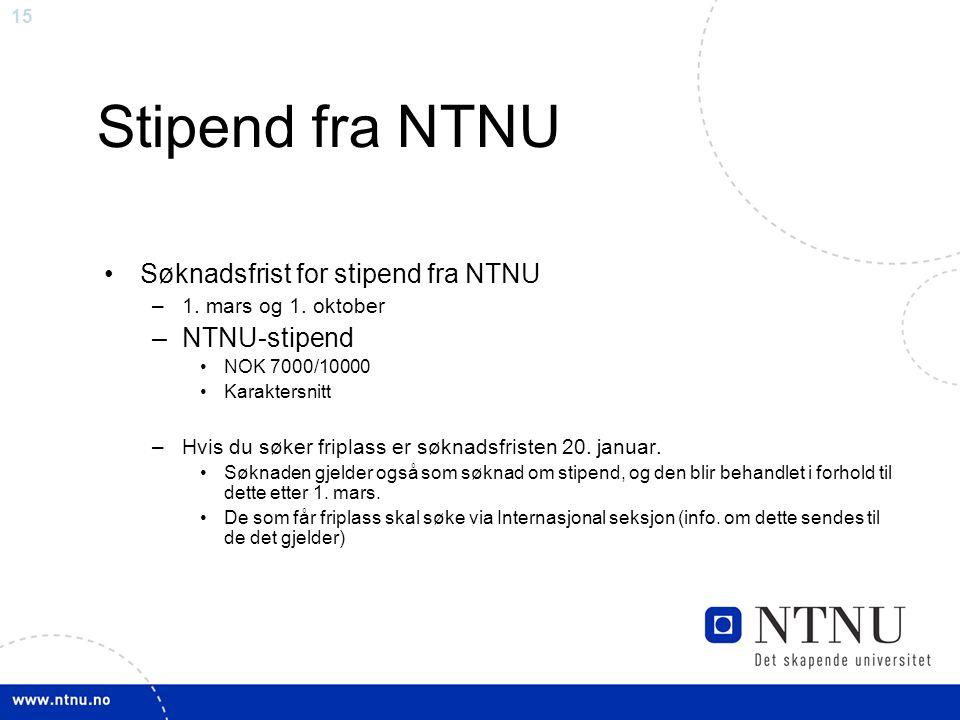 15 Stipend fra NTNU Søknadsfrist for stipend fra NTNU –1. mars og 1. oktober –NTNU-stipend NOK 7000/10000 Karaktersnitt –Hvis du søker friplass er søk