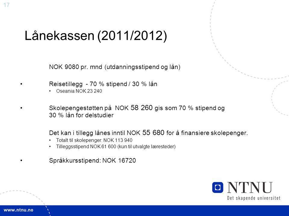 17 Lånekassen (2011/2012) NOK 9080 pr. mnd (utdanningsstipend og lån) Reisetillegg - 70 % stipend / 30 % lån Oseania NOK 23 240 Skolepengestøtten på N