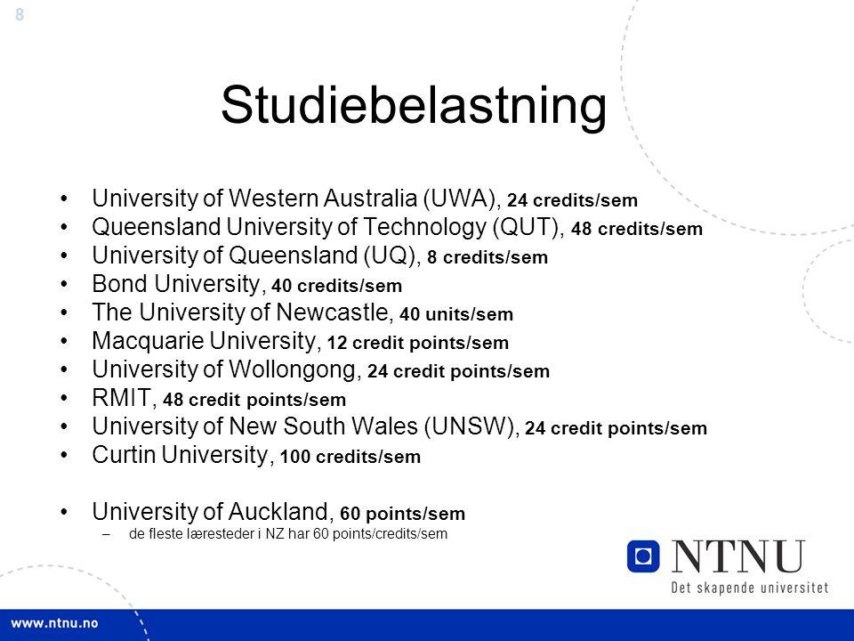 8 Studiebelastning University of Western Australia (UWA), 24 credits/sem Queensland University of Technology (QUT), 48 credits/sem University of Queen