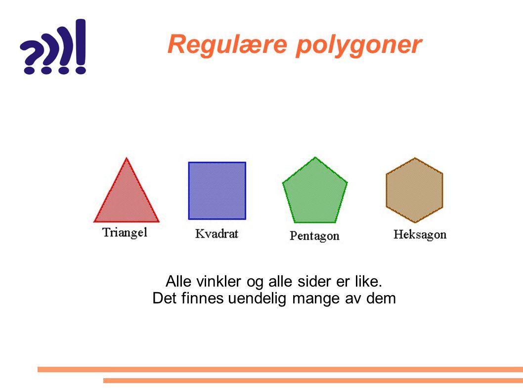 Regulære polygoner Alle vinkler og alle sider er like. Det finnes uendelig mange av dem