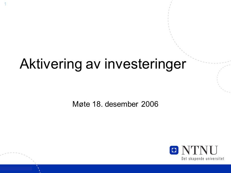 1 Aktivering av investeringer Møte 18. desember 2006