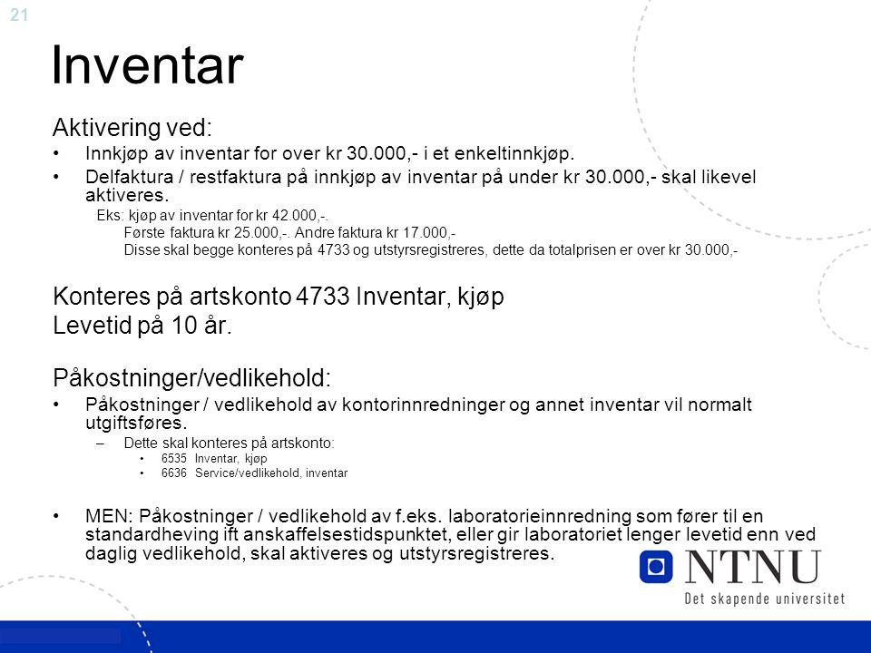 21 Inventar Aktivering ved: Innkjøp av inventar for over kr 30.000,- i et enkeltinnkjøp. Delfaktura / restfaktura på innkjøp av inventar på under kr 3